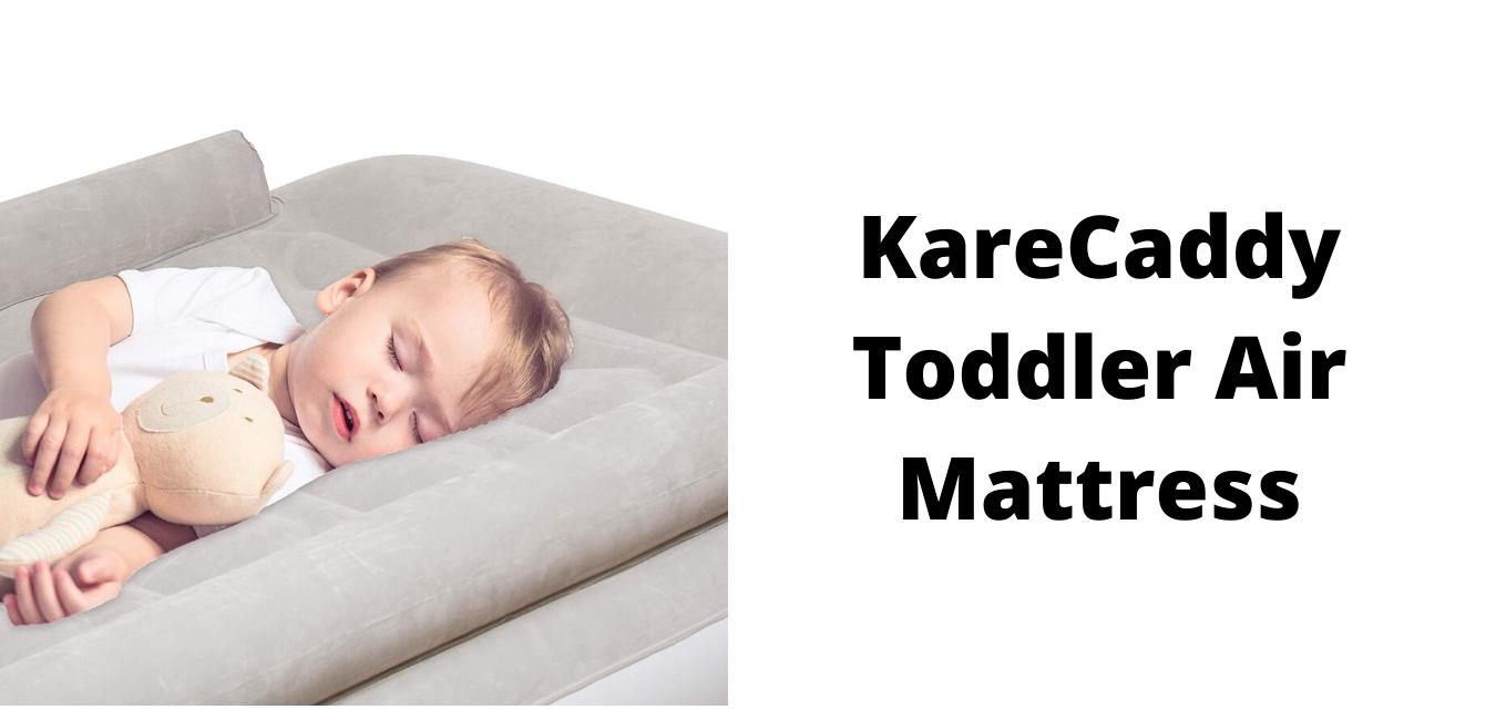 The best KareCaddy Toddler Air Mattress