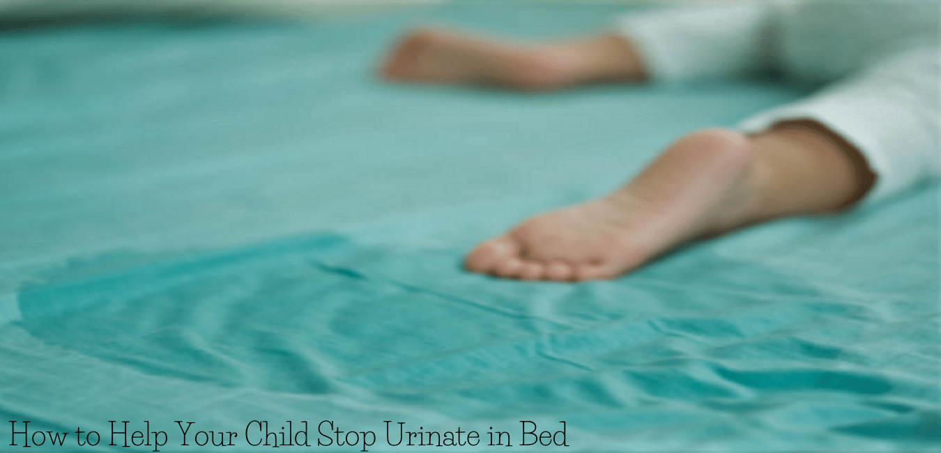 How to Help Your Child Stop Urinate in Bed